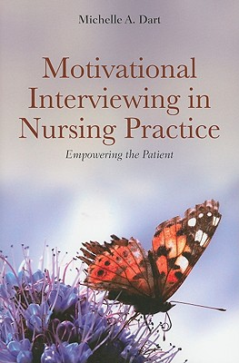 Motivational Interviewing in Nursing Practice By Dart, Michelle A., RN
